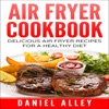 Air Fryer Cookbook: Delicious Air Fryer Recipes for a Healthy Diet (Unabridged)