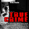 Brody Clayton - True Crime: The Worlds Weirdest and Most Vicious Killers of All Time: True Crime Stories of the Sick Minded Killers: Serial Killers True Crime, Book 2 (Unabridged) artwork