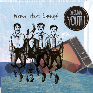 Carnival Youth - Never Have Enough - EP