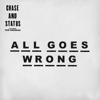 All Goes Wrong feat Tom Grennan - Chase & Status mp3