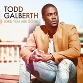 Todd Galberth - Lord You Are Good