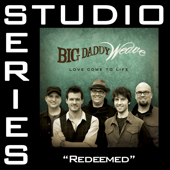 Redeemed (Studio Series Performance Track)   EP-Big Daddy Weave