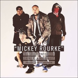 Mickey Rourke (feat  Chino XL, Holocaust, Pro The Leader & Masta of  Ceremoniez) - Single by The Shield Enforcers