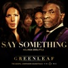 Say Something - Single, Greenleaf Cast