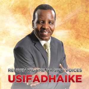 Reuben Kigame - Usifadhaike