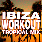 Ibiza Workout: Tropical Mix-Workout Remix Factory