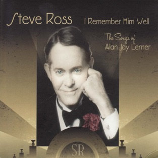 I Remember Him Well – The Songs of Alan Jay Lerner – Steve Ross