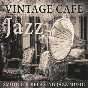 Smooth Jazz Music Club - Vintage Cafe Jazz: Smooth & Relaxing Jazz Music, Instrumental Background for Cocktail Bar