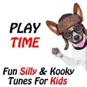 Play Time: Fun, Silly & Kooky Tunes for Kids