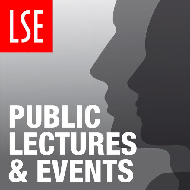 LSE: Public lectures and events by London School of Economics and Political  Science on Apple Podcasts