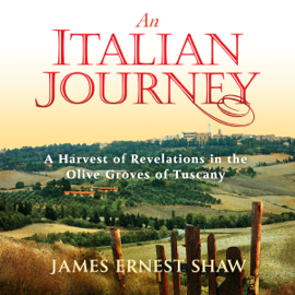 An Italian Journey: A Harvest of Revelations in the Olive Groves of Tuscany: A Pretty Girl, Seven Tuscan Farmers, and a Roberto Rossellini Film: Bella Scoperta (Unabridged) audiobook