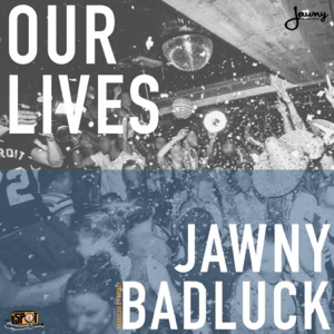 Jawny BadLuck - Our Lives
