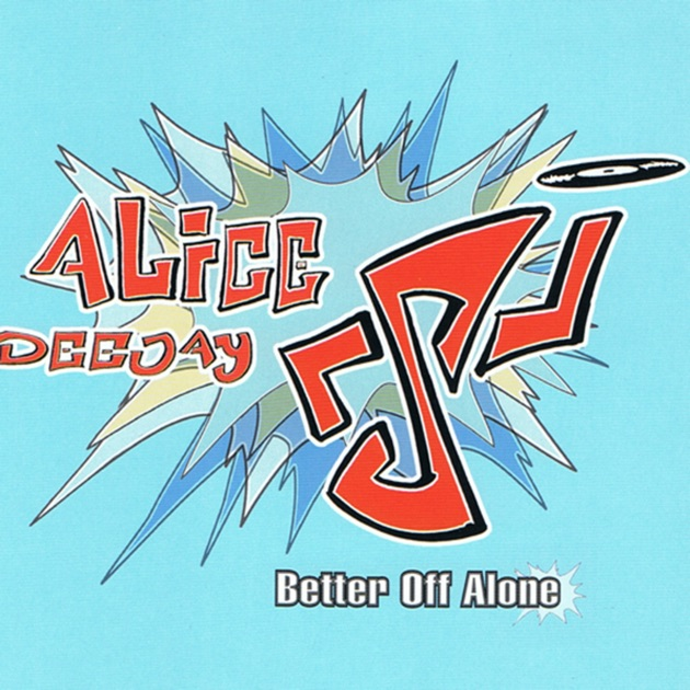 Download Better Now Mp3: Better Off Alone (Single) By Alice Deejay
