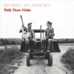 Adam Nordell & Johanna Davis - walk these fields