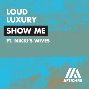 Loud Luxury - Show Me feat. Nikki's Wives