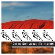 Art of Australian Meditation – Hypnotic Didgeridoo Sounds to Mindfulness and Focus - Native World Group - Native World Group
