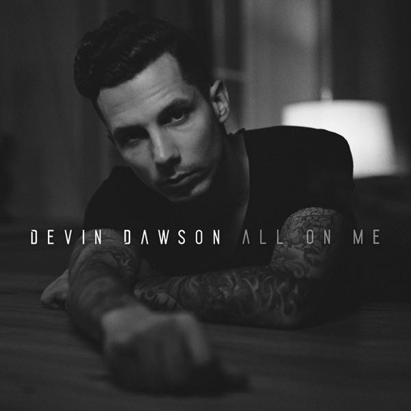 Devin Dawson - All On Me