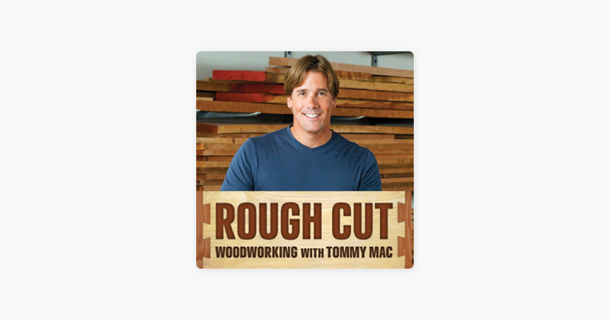 Rough Cut Woodworking With Tommy Mac Tips And Techniques
