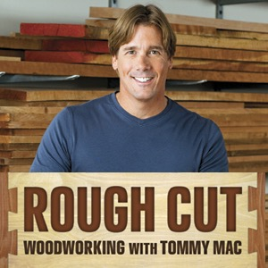 Rough Cut - Woodworking with Tommy Mac - Tips and Techniques