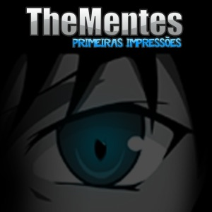 Primeiras Impressões – TheMentes