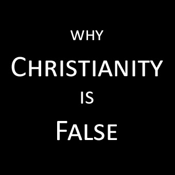 Why Christianity is False