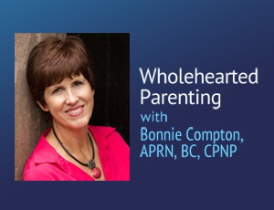 Wholehearted Parenting – Bonnie Compton APRN, BC, CPNP
