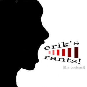 Erik's Rants