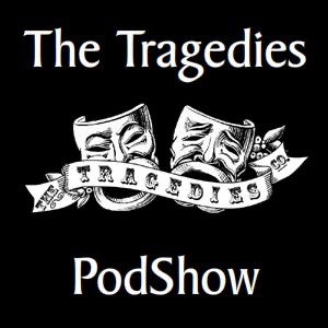 ~-The Tragedies PodShow-~