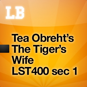 Tea Obreht's The Tiger's Wife LST 400 section 1