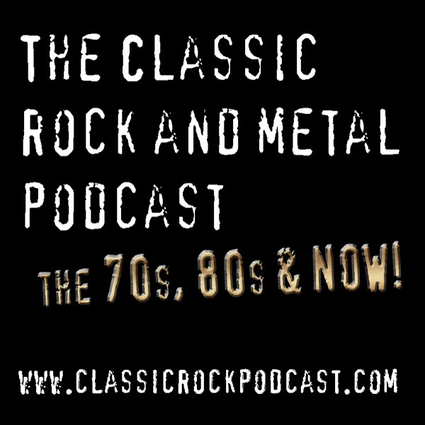 The Classic Rock and Metal Podcast The 70's, 80's and now!