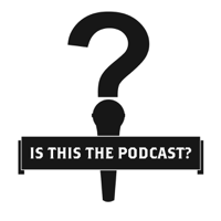Is This The Podcast? podcast