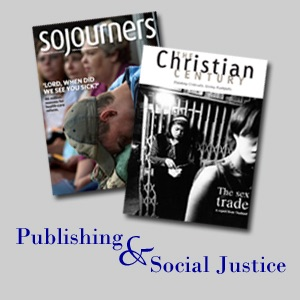 Publishing and Social Justice -:Jim Rice and Molly Marsh of Sojourners and Amy Frykholm of Christian Century