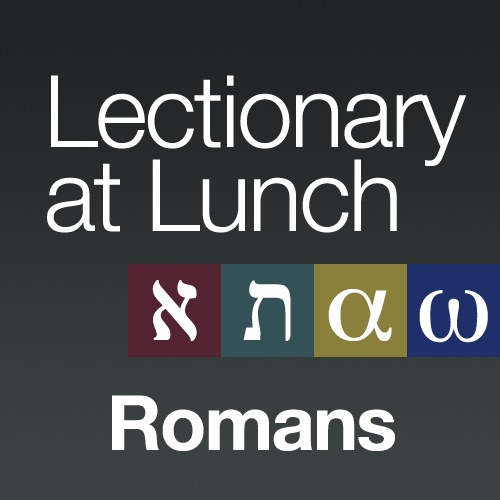 Lectionary at Lunch: Romans