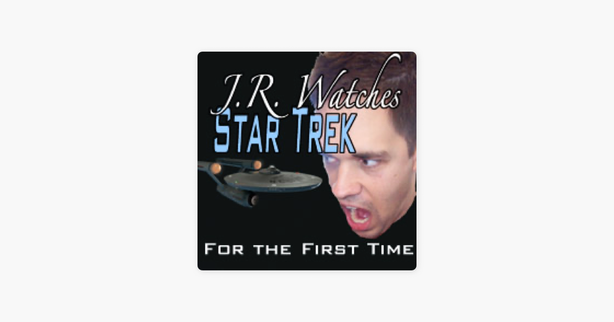 J R  watches Star Trek for the first time on Apple Podcasts