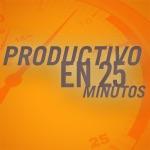 Productivo en 25 minutos