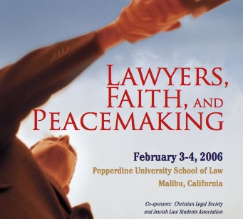 Lawyers, Faith, and Peacemaking - February 4, 2006