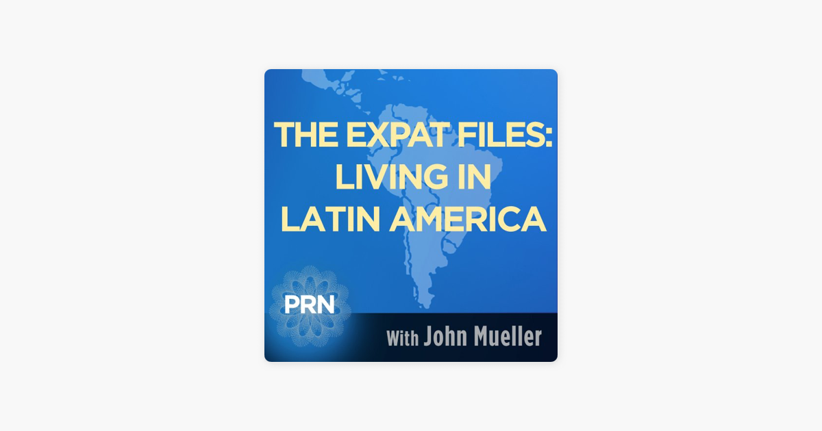 The Expat Files: Living in Latin America on Apple Podcasts