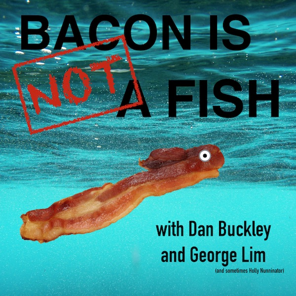Bacon Is Not A Fish Podcast