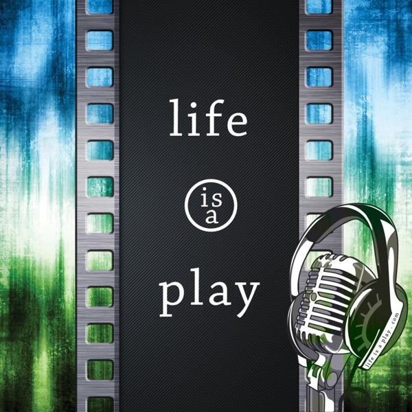 Life is a Play Podcast