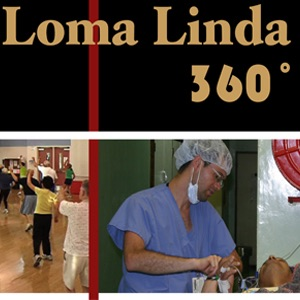 Loma Linda 360˚ - Featured Stories