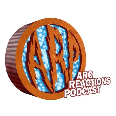 Arc Reactions Podcast:Arc Reactions Podcast