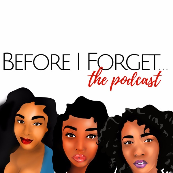 Before I Forget... The Podcast