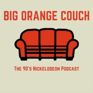 Big Orange Couch: The 90s Nickelodeon Podcast
