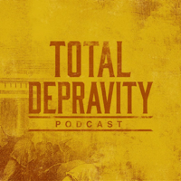 Total Depravity podcast