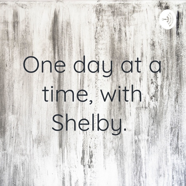 One day at a time, with Shelby.