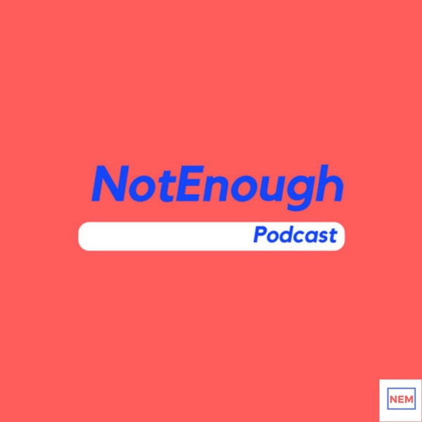 Not Enough Podcast