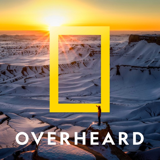 Podcast: Overheard at National Geographic
