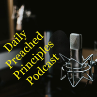 Daily Preached Principles podcast