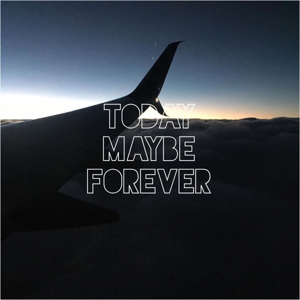 Today Maybe Forever