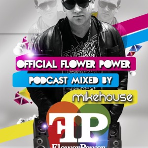 Official Flower Power Podcast Mixed by Dj MikeHouse